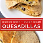 pulled pork black bean quesadillas collage of pictures for Pinterest