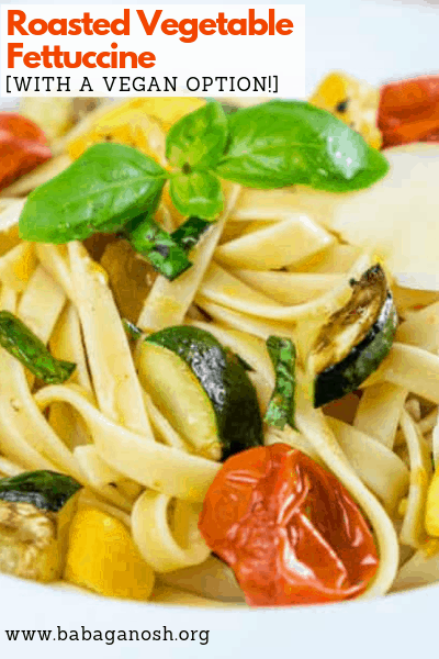 pinterest image of roasted vegetable fettuccine - a vegetarian fettuccine recipe