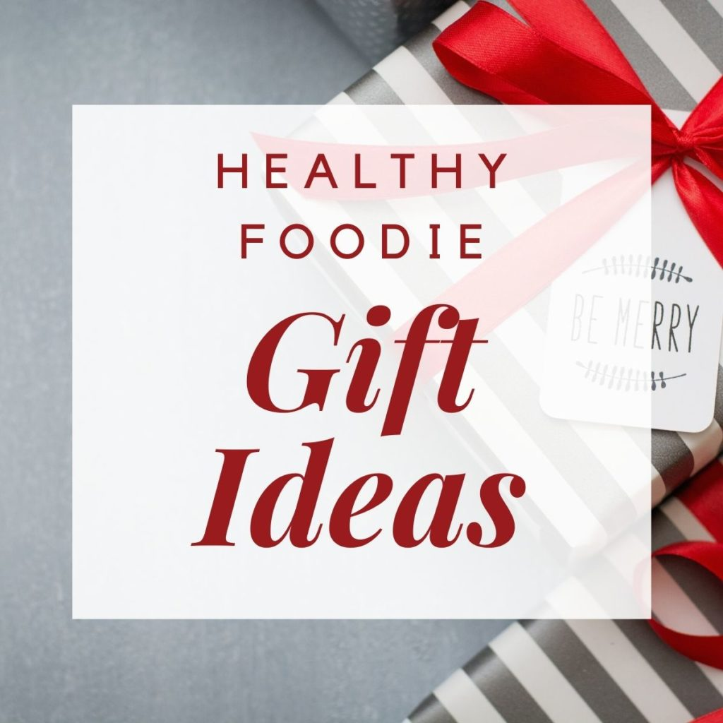 graphic of healthy foodie gift ideas